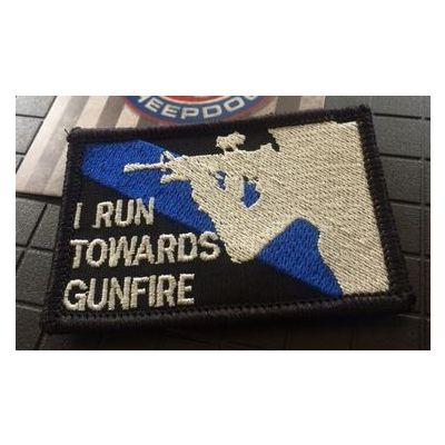 I Run Towards Gunfire Thin Blue Line Patch